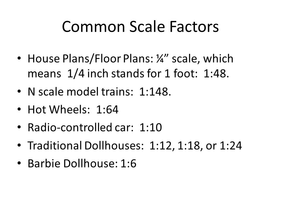 Common Scale Factors House Plans/Floor Plans: ¼ scale, which means 1/4 inch stands for 1 foot: 1:48.
