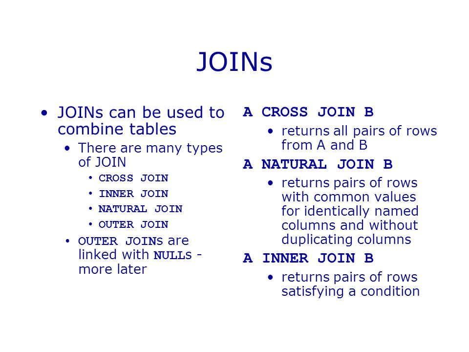 JOINs JOINs can be used to combine tables A CROSS JOIN B
