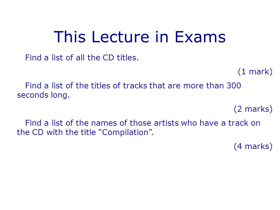 This Lecture in Exams Find a list of all the CD titles. (1 mark)