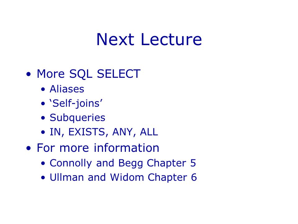 Next Lecture More SQL SELECT For more information Aliases 'Self-joins'