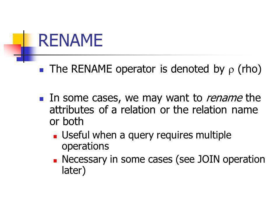 RENAME The RENAME operator is denoted by  (rho)