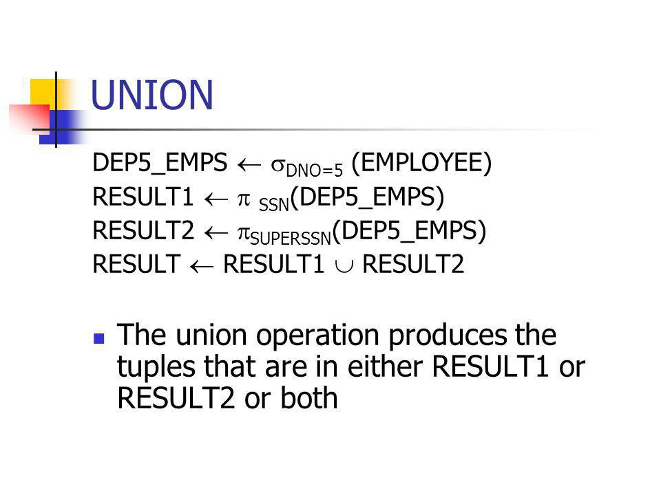 UNION DEP5_EMPS  DNO=5 (EMPLOYEE) RESULT1   SSN(DEP5_EMPS) RESULT2  SUPERSSN(DEP5_EMPS) RESULT  RESULT1  RESULT2.