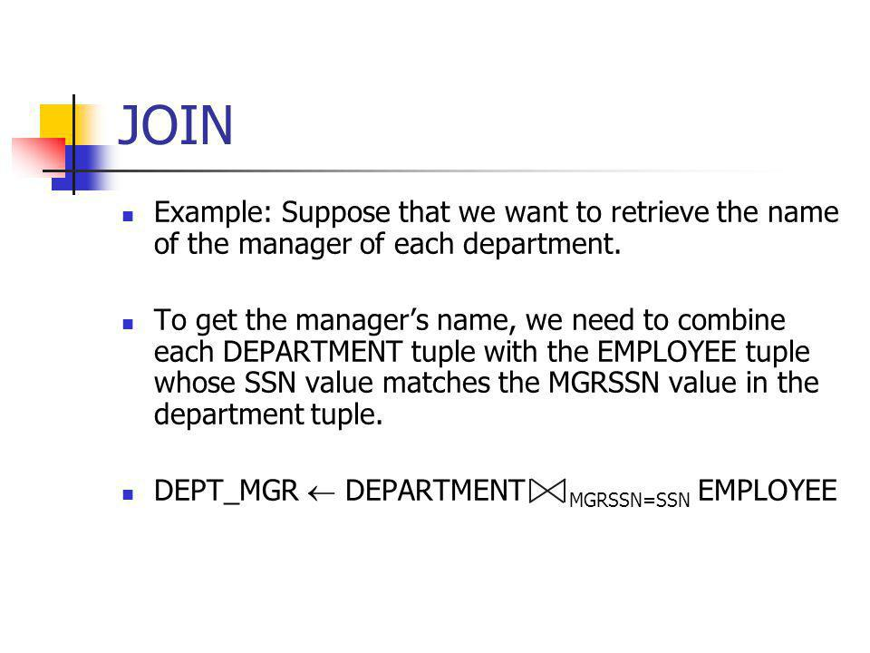 JOIN Example: Suppose that we want to retrieve the name of the manager of each department.