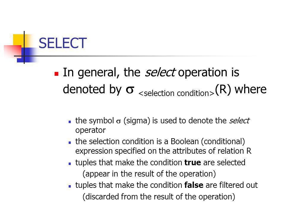 SELECT In general, the select operation is denoted by  <selection condition>(R) where. the symbol  (sigma) is used to denote the select operator.
