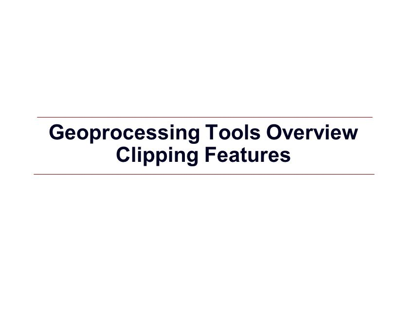 Geoprocessing Tools Overview Clipping Features