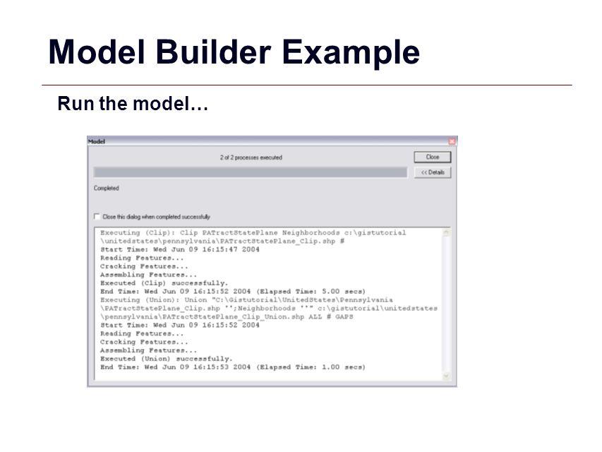 Model Builder Example Run the model…