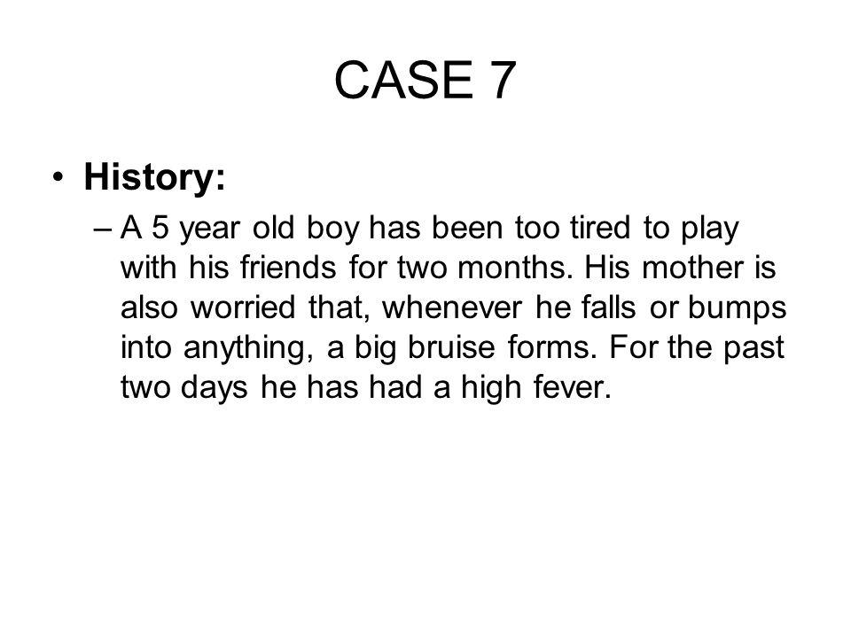 CASE 7 History: