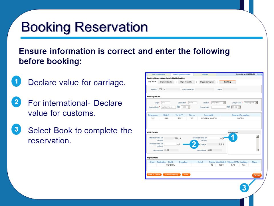 Booking Reservation Ensure information is correct and enter the following before booking: 1. Declare value for carriage.