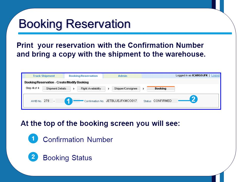 Booking Reservation Print your reservation with the Confirmation Number and bring a copy with the shipment to the warehouse.
