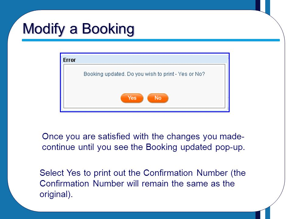 Modify a Booking Once you are satisfied with the changes you made- continue until you see the Booking updated pop-up.