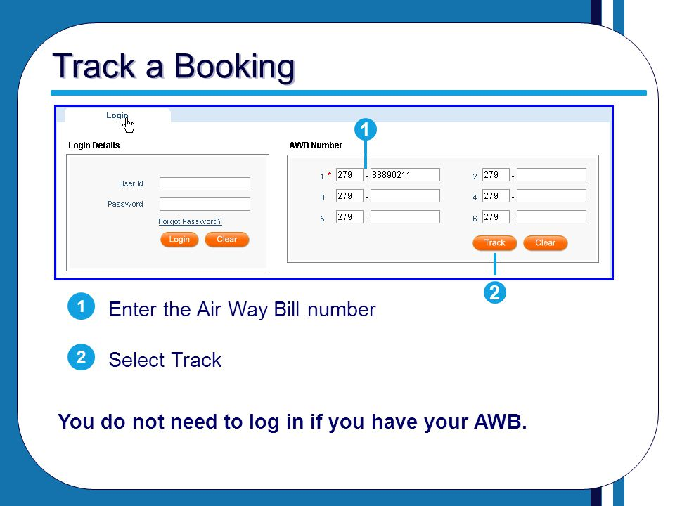 Track a Booking Enter the Air Way Bill number Select Track