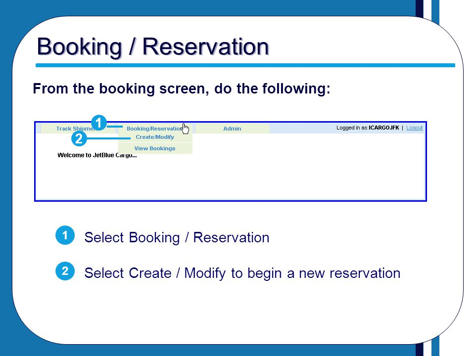 Booking / Reservation From the booking screen, do the following: