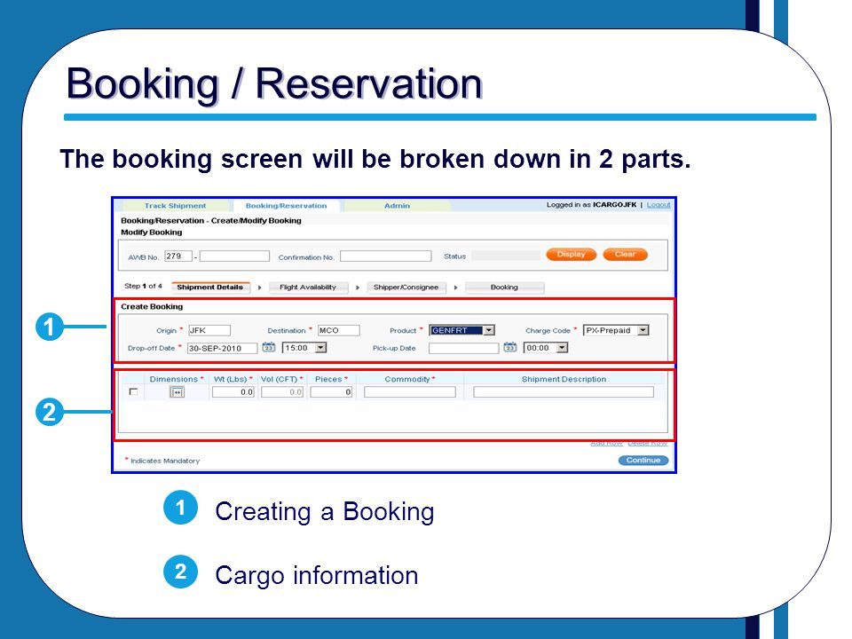 Booking / Reservation The booking screen will be broken down in 2 parts. 1. 2. 1. Creating a Booking.