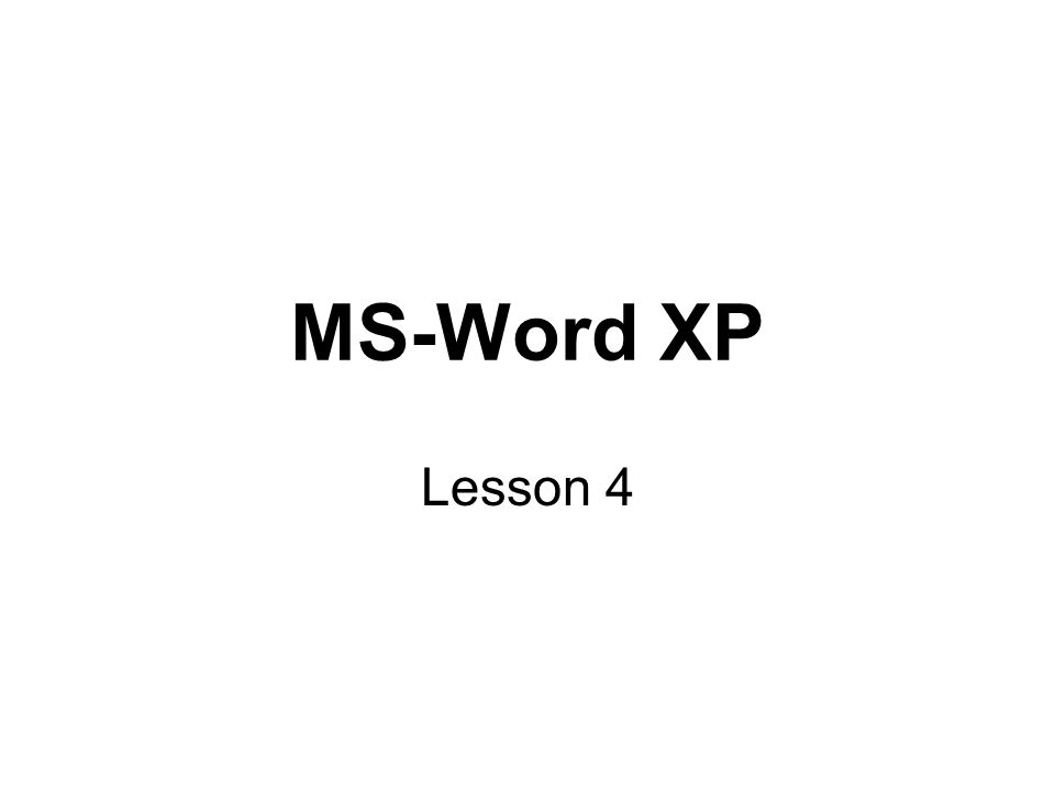MS-Word XP Lesson 4