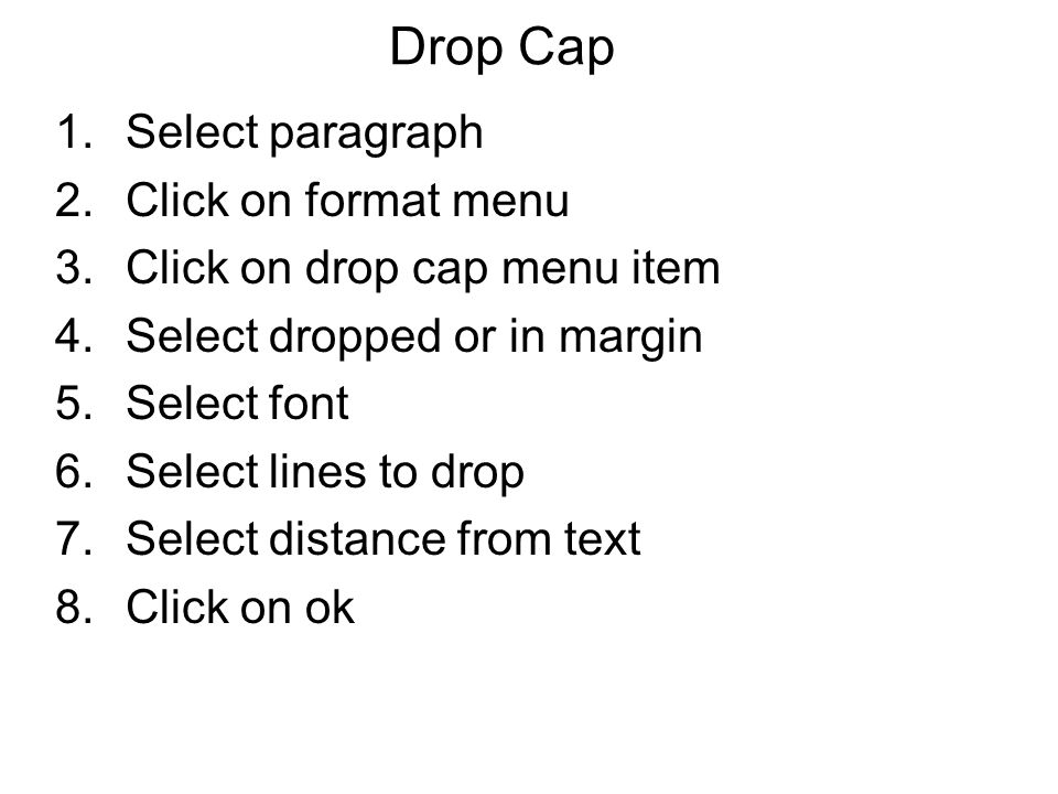 Drop Cap Select paragraph Click on format menu