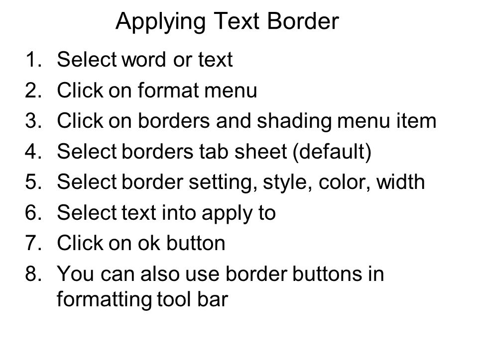 Applying Text Border Select word or text Click on format menu