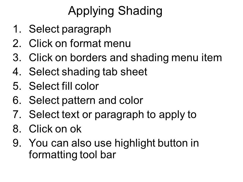 Applying Shading Select paragraph Click on format menu