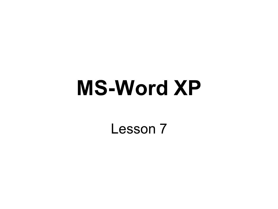 MS-Word XP Lesson 7