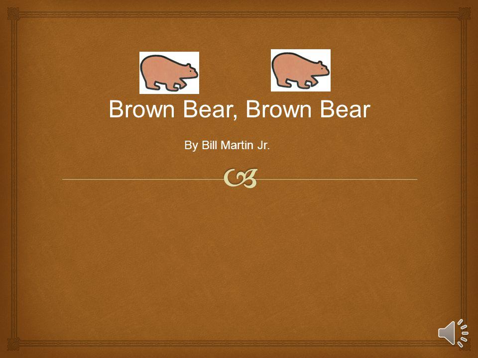 Brown Bear, Brown Bear By Bill Martin Jr.