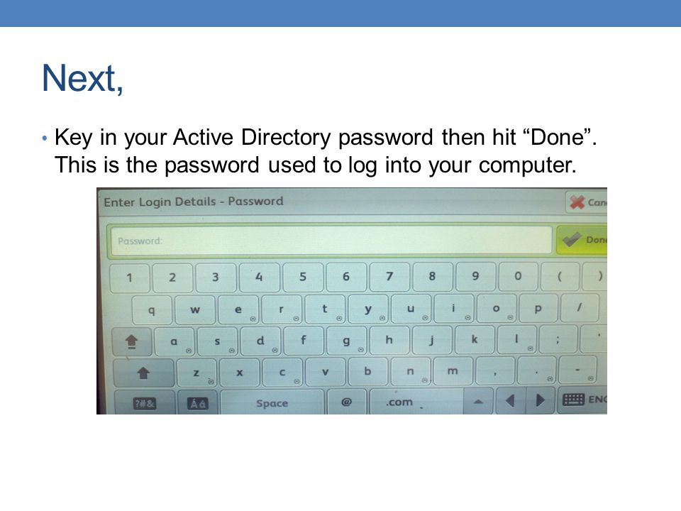 Next, Key in your Active Directory password then hit Done .