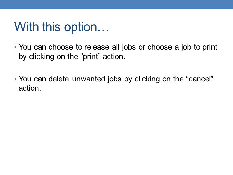 With this option… You can choose to release all jobs or choose a job to print by clicking on the print action.