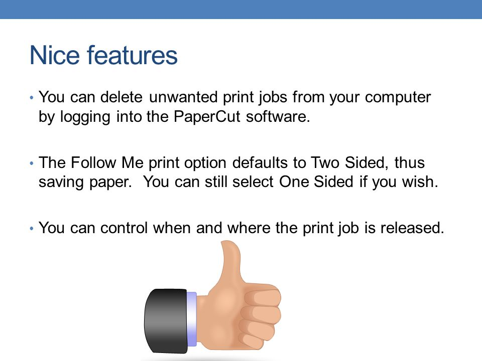 Nice features You can delete unwanted print jobs from your computer by logging into the PaperCut software.