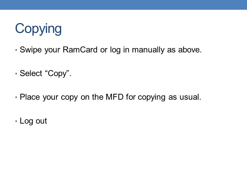 Copying Swipe your RamCard or log in manually as above. Select Copy .