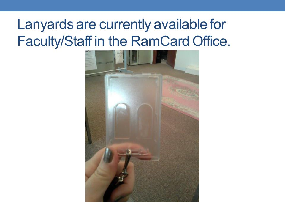 Lanyards are currently available for Faculty/Staff in the RamCard Office.