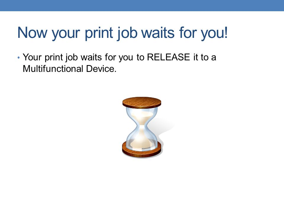 Now your print job waits for you!