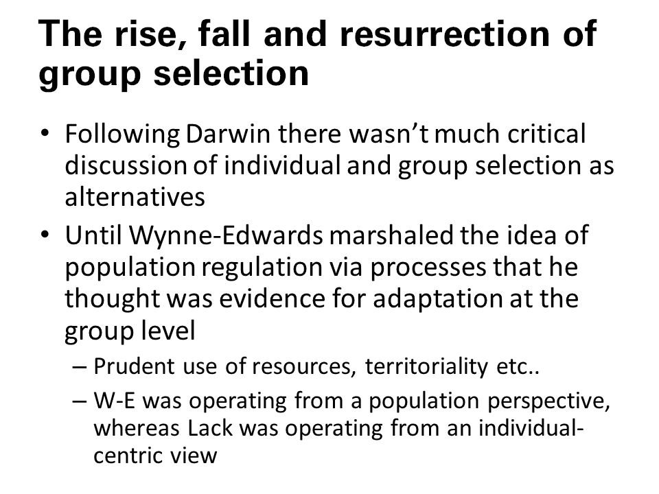 Following Darwin there wasn't much critical discussion of individual and group selection as alternatives