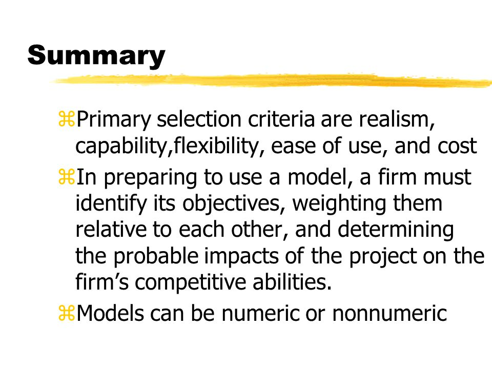 Summary Primary selection criteria are realism, capability,flexibility, ease of use, and cost.