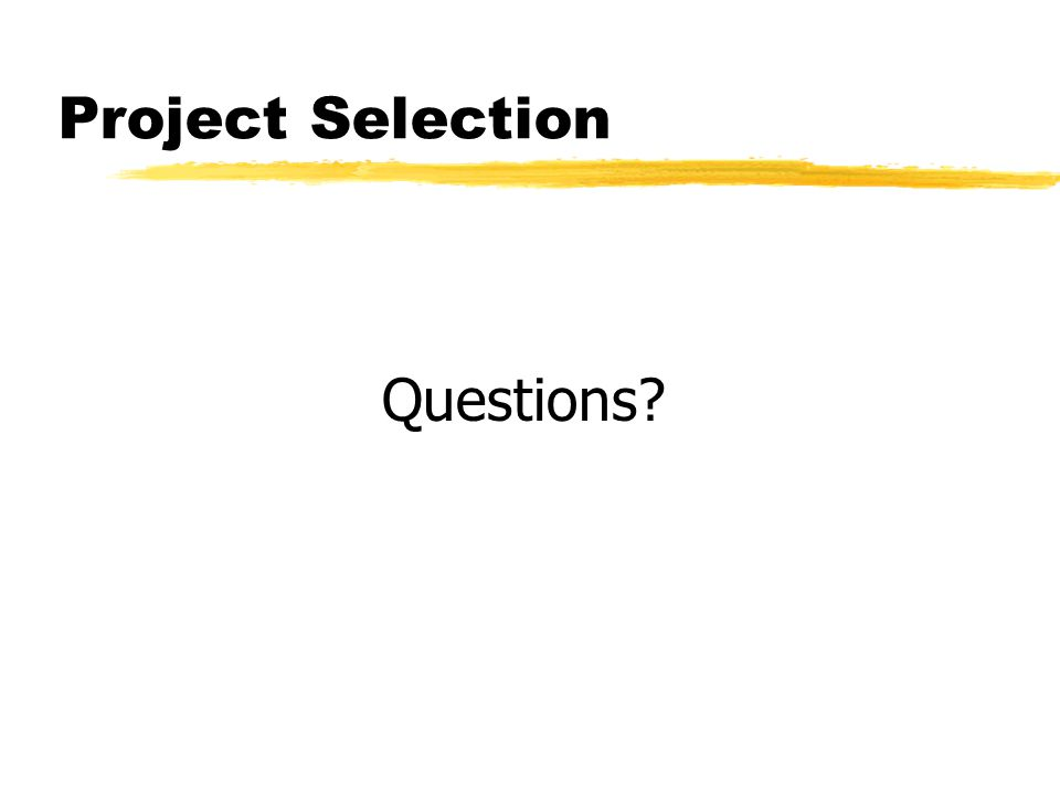 Project Selection Questions