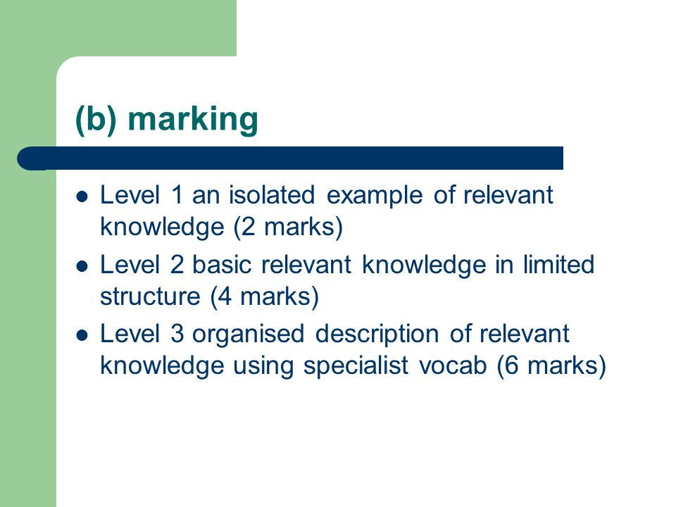(b) marking Level 1 an isolated example of relevant knowledge (2 marks) Level 2 basic relevant knowledge in limited structure (4 marks)