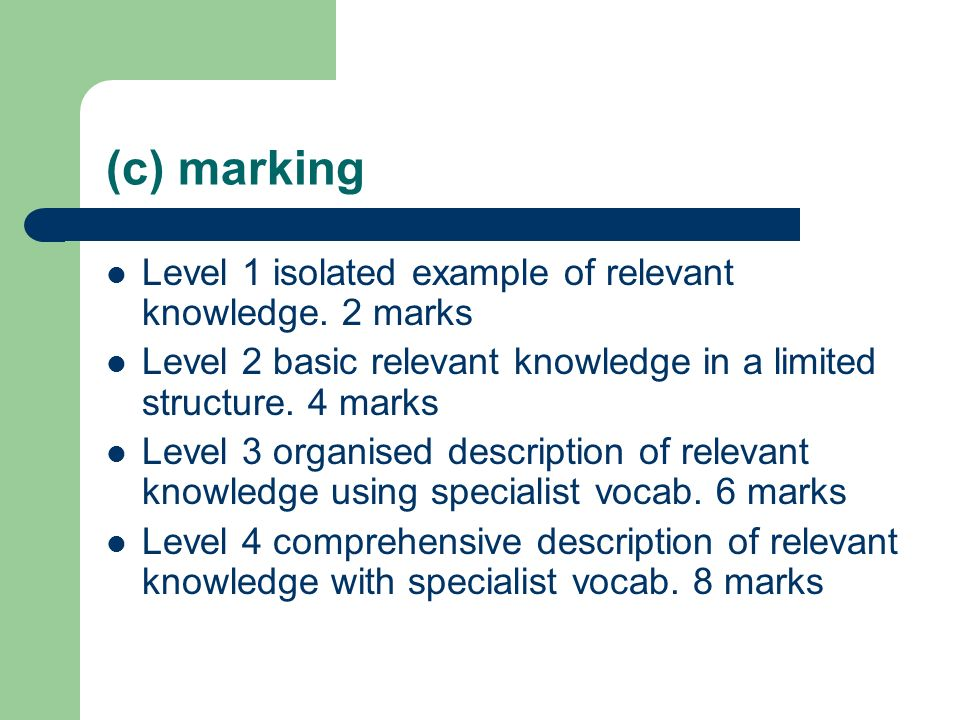 (c) marking Level 1 isolated example of relevant knowledge. 2 marks