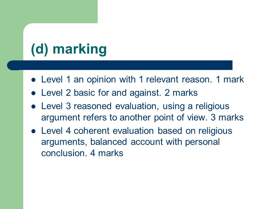 (d) marking Level 1 an opinion with 1 relevant reason. 1 mark