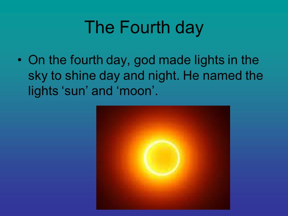 The Fourth day On the fourth day, god made lights in the sky to shine day and night.