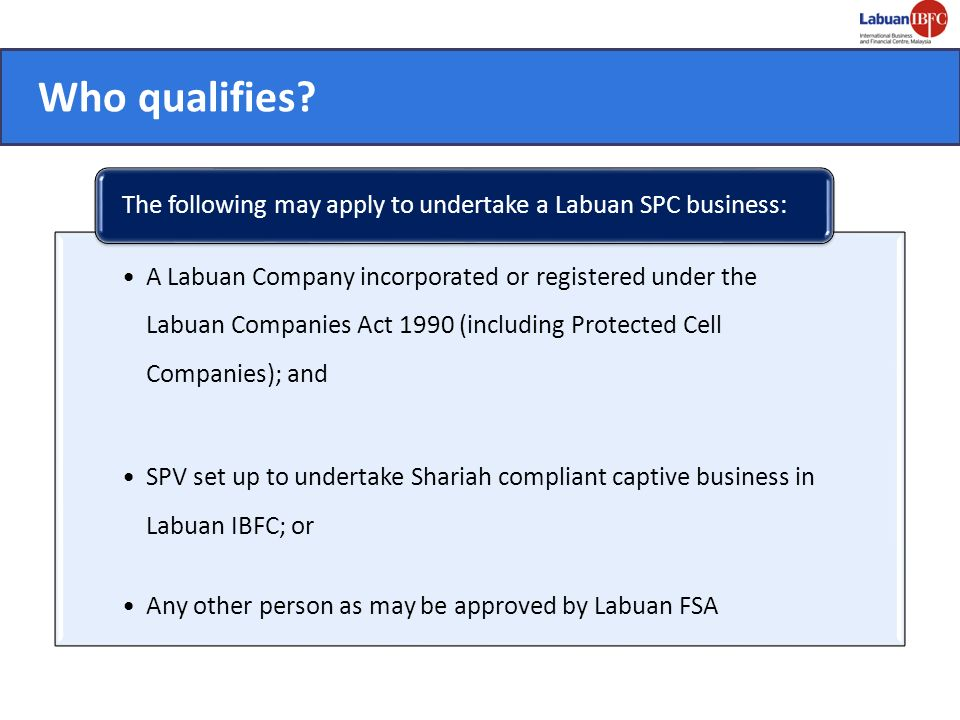 Who qualifies A Labuan Company incorporated or registered under the Labuan Companies Act 1990 (including Protected Cell Companies); and.