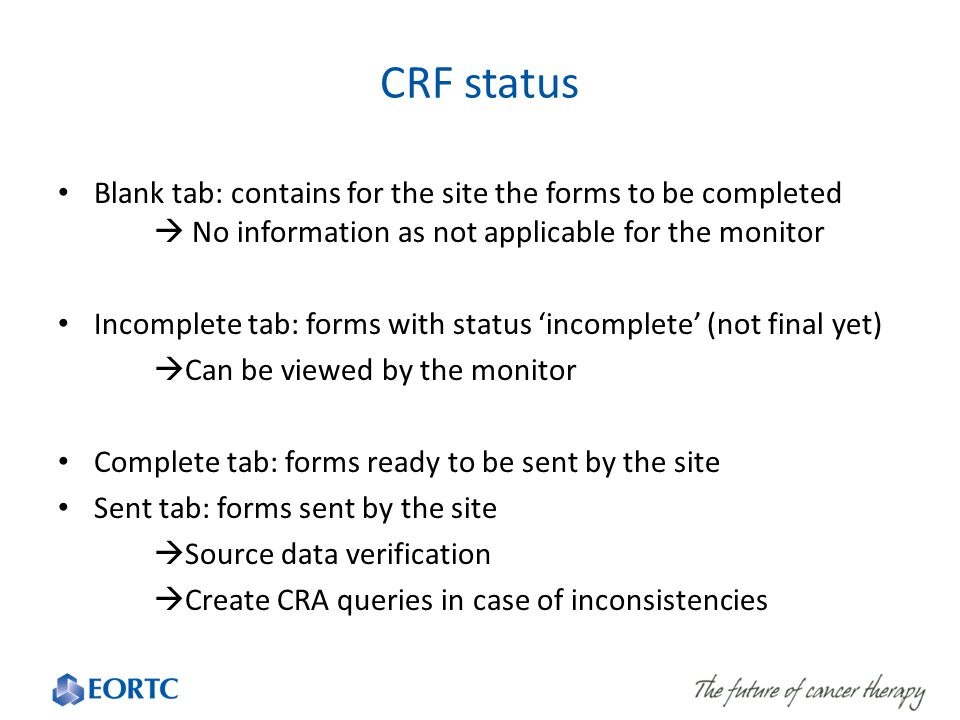 CRF status Blank tab: contains for the site the forms to be completed  No information as not applicable for the monitor.