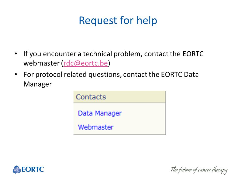 Request for help If you encounter a technical problem, contact the EORTC webmaster (rdc@eortc.be)