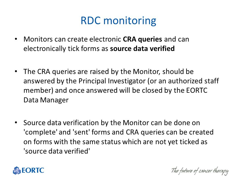 RDC monitoring Monitors can create electronic CRA queries and can electronically tick forms as source data verified.