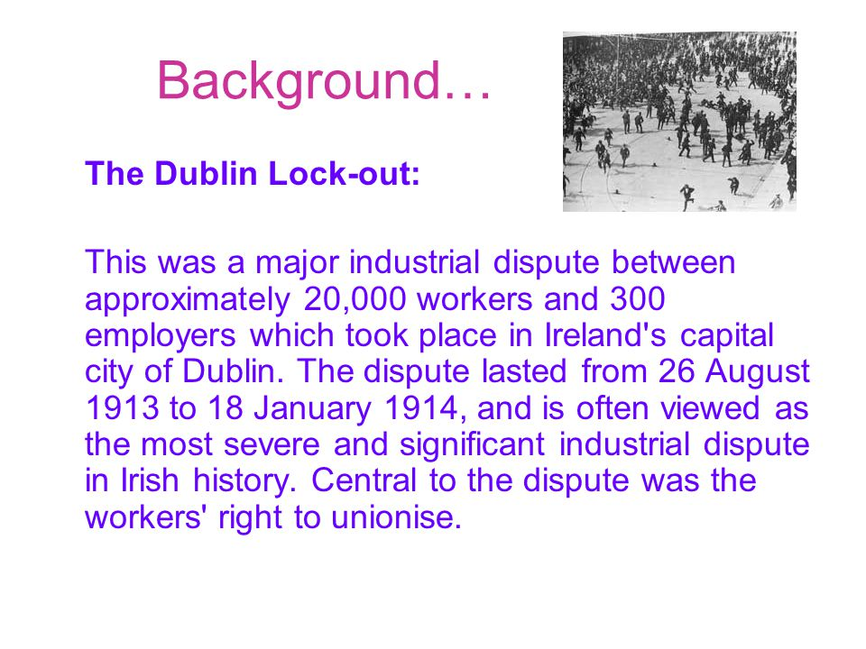 Background… The Dublin Lock-out: