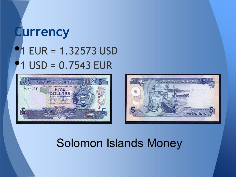Currency 1 EUR = 1.32573 USD 1 USD = 0.7543 EUR Solomon Islands Money