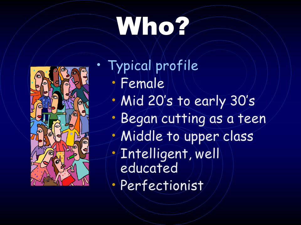 Who Typical profile Female Mid 20's to early 30's