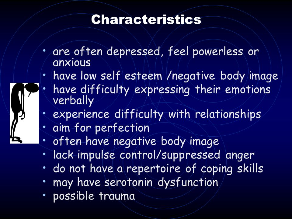 Characteristics are often depressed, feel powerless or anxious
