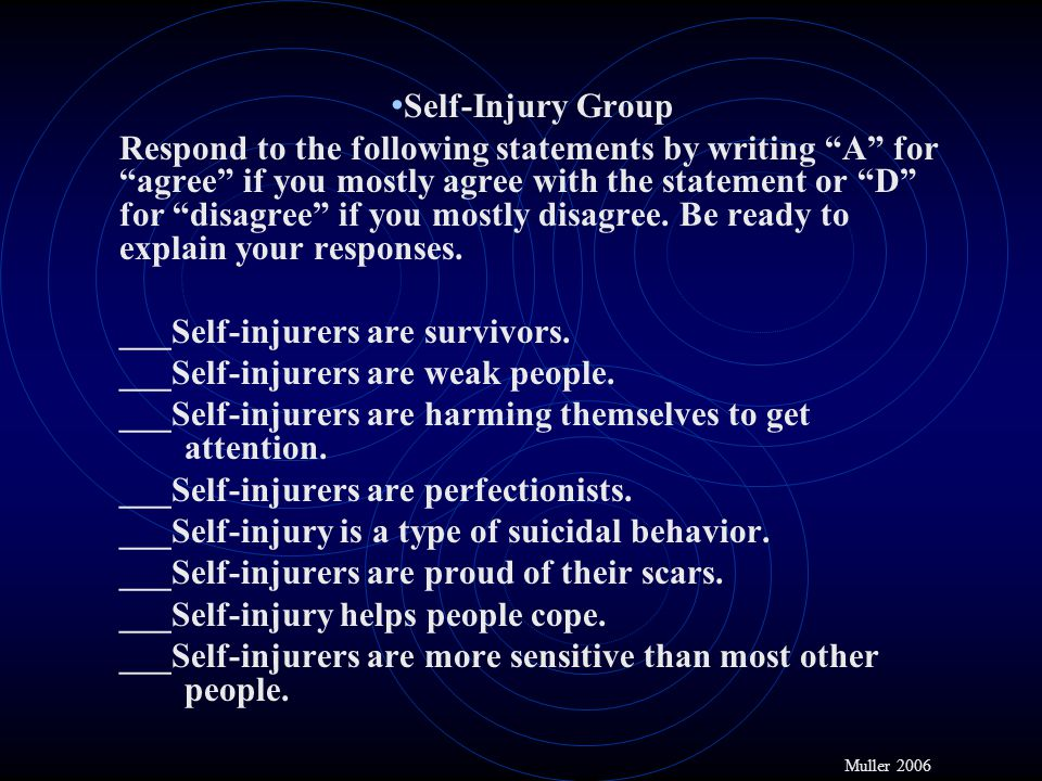 ___Self-injurers are survivors. ___Self-injurers are weak people.