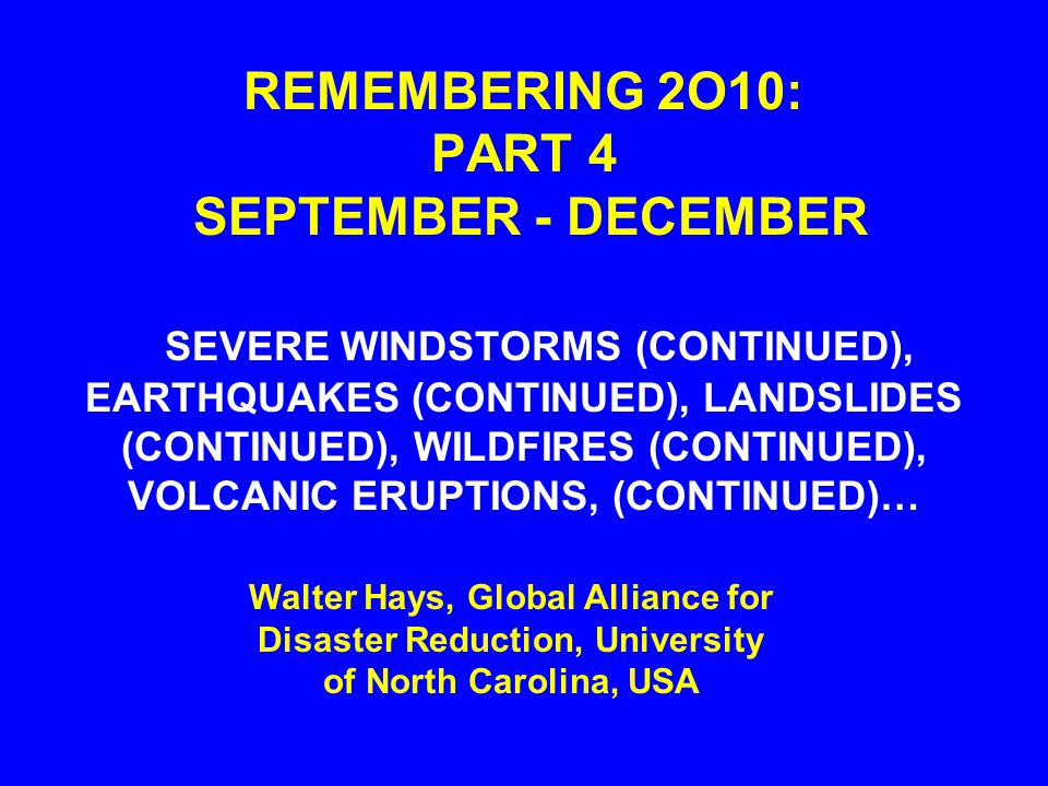 REMEMBERING 2O10: PART 4 SEPTEMBER - DECEMBER SEVERE WINDSTORMS (CONTINUED), EARTHQUAKES (CONTINUED), LANDSLIDES (CONTINUED), WILDFIRES (CONTINUED), VOLCANIC ERUPTIONS, (CONTINUED)…