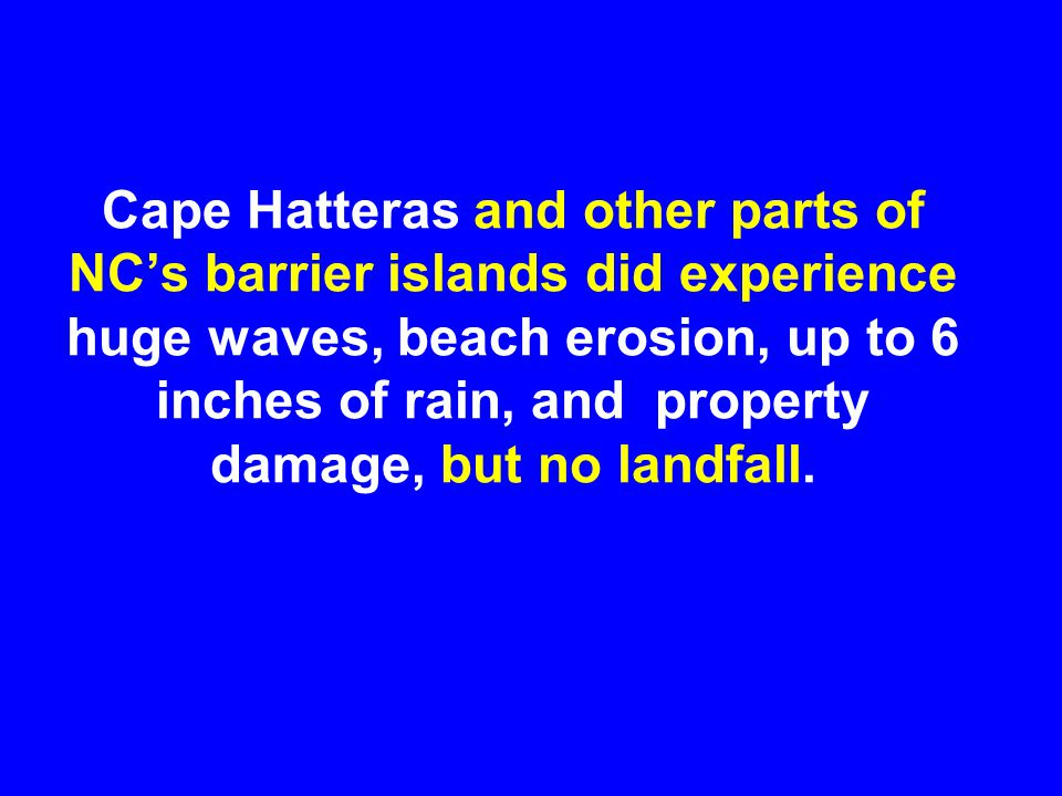 Cape Hatteras and other parts of NC's barrier islands did experience huge waves, beach erosion, up to 6 inches of rain, and property damage, but no landfall.