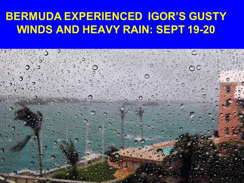 BERMUDA EXPERIENCED IGOR'S GUSTY WINDS AND HEAVY RAIN: SEPT 19-20