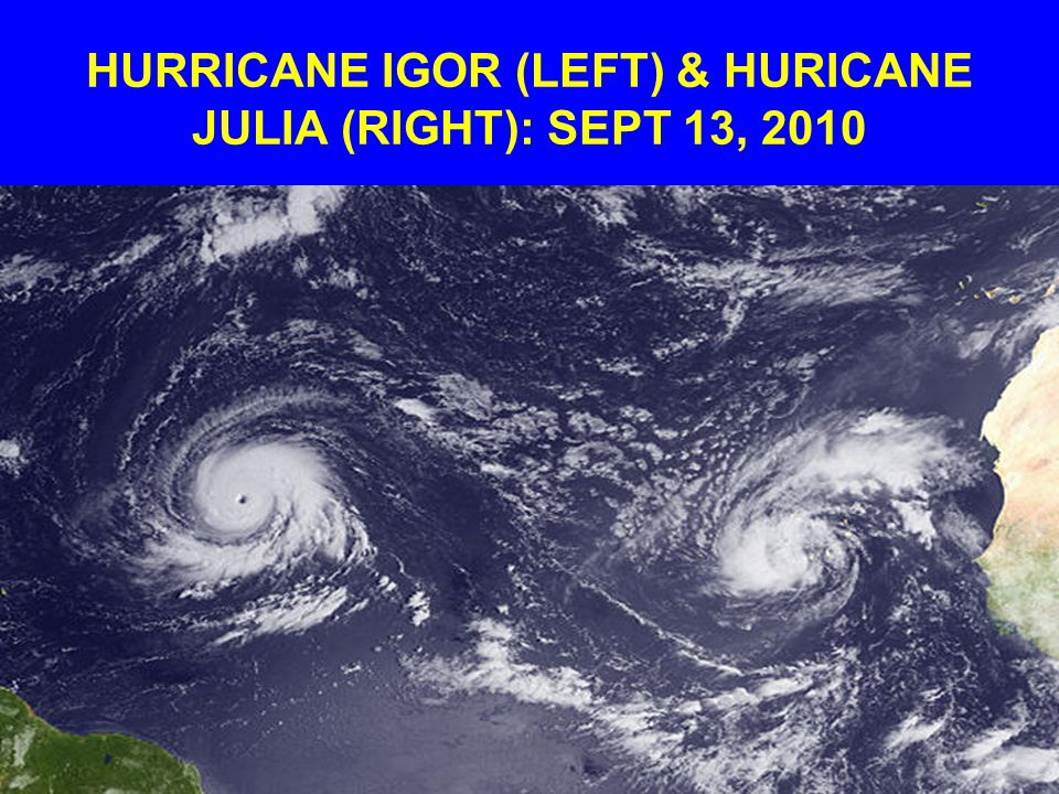 HURRICANE IGOR (LEFT) & HURICANE JULIA (RIGHT): SEPT 13, 2010