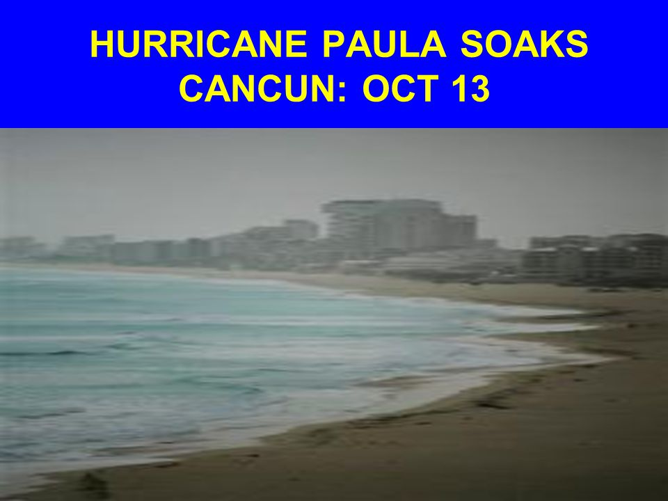 HURRICANE PAULA SOAKS CANCUN: OCT 13